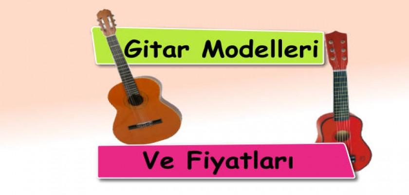 Gitar Modelleri ve Fiyatları